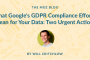 What Google's GDPR Compliance Efforts Mean for Your Data: Two Urgent Actions